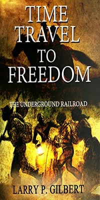 Time Travel to Freedom: The Underground Railroad