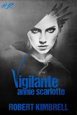 Vigilante Annie Scarlotte (Vigilante Annie Series): Book 2