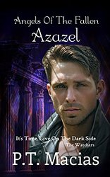Angels Of The Fallen: Azazel: It's Time, Live On The Dark Side (The Watchers Book 2)