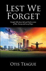 Lest We Forget: Straight Talk about Life and Faith in times of War, Poverty and Loss of Hope