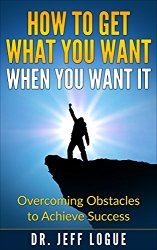 How to Get What You Want When You Want It: Overcoming Obstacles to Achieve Success