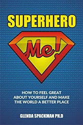 Superhero Me: How to Have a Great Life and Make the World a Better Place